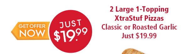 2 Large 1-Topping XtraStuf Pizzas. Classic or Roasted Garlic just 19.99